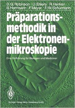 Präparationsmethodik in der Elektronenmikroskopie: Eine Einführung für Biologen und Mediziner (German Edition)