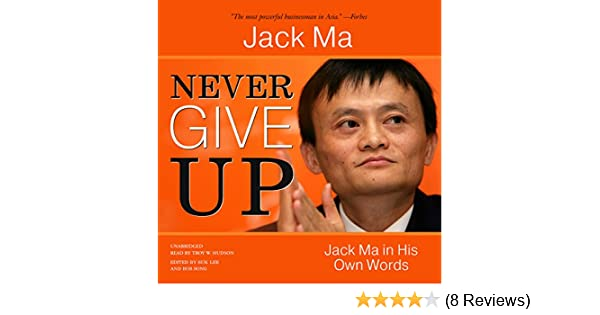 Amazon Com Never Give Up Jack Ma In His Own Words Audible Audio