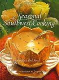 Seasonal Southwest Cooking: Contemporary Recipes & Menus for Every Occasion