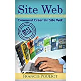 Site Web: Comment Créer Un Site Web (Site Web, Site Internet, Blog) (French Edition)