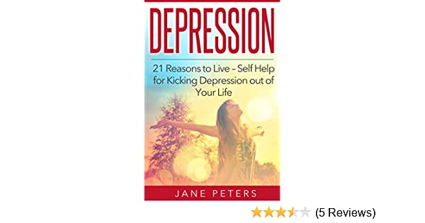 Depression: 21 reasons to live – Self Help for Kicking Depression out of  Your Life
