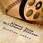 Almost True Hollywood Stories | Bradley Lewis