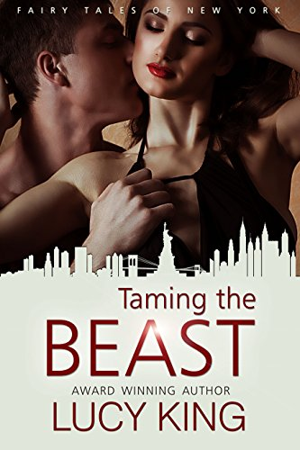 Taming the Beast (The Fairy Tales of New York Series Book 3) (Lucy Ebook)
