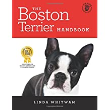 The Boston Terrier Handbook: The Essential Guide for New and Prospective Boston Terrier Owners