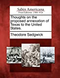 Thoughts on the Proposed Annexation of Texas to the United States, Theodore Sedgwick, 1275595766