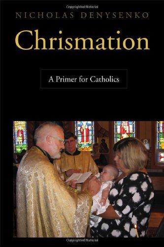 Chrismation: A Primer for Catholics by Nicholas E. Denysenko - Pueblo Mall