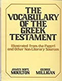Vocabulary of the Greek New Testament, James H. Moulton and George Milligan, 0802821782