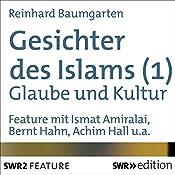 Glaube und Kultur (Gesichter des Islams 1)   Reinhard Baumgarten