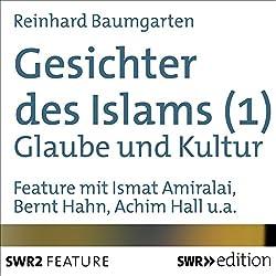Gesichter des Islams: Glaube und Kultur