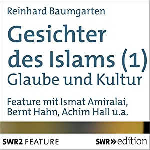 Gesichter des Islams: Glaube und Kultur Audiobook