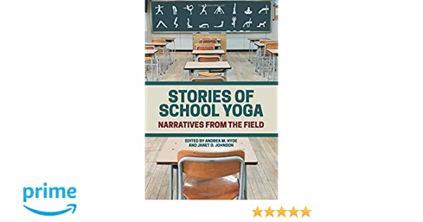 Stories of School Yoga: Andrea M. Hyde, Janet D. Johnson ...