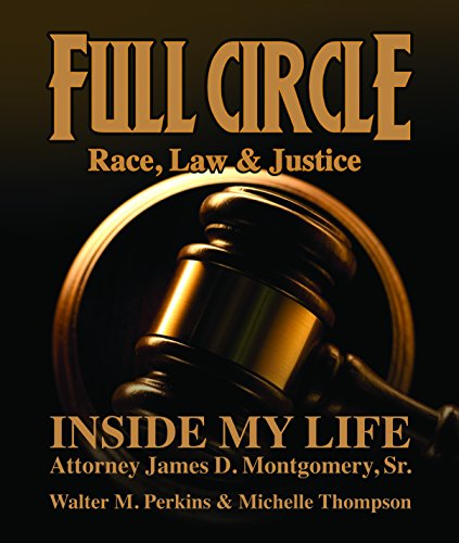 Full Circle - Race, Law & Justice: Inside My Life: Attorney James D. Montgomery, Sr.