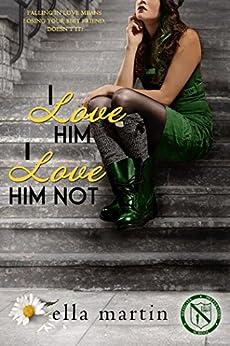 I Love Him, I Love Him Not (Westgate Prep Book 2) by [Martin, Ella]