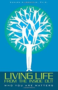 Living Life from the  Inside Out: Who You Are Matters