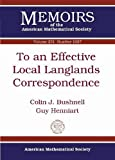 To an Effective Local Langlands Correspondence, Colin J. Bushnell and Guy Henniart, 082189417X