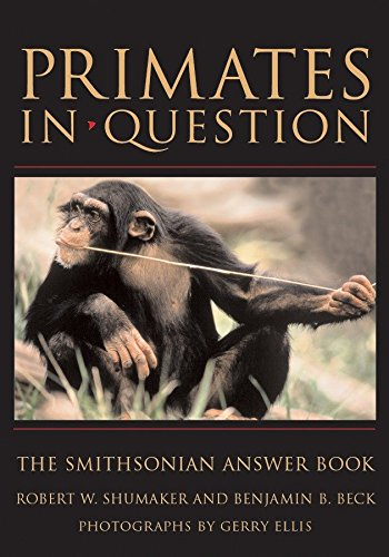 Primates in Question: The Smithsonian Answer Book Robert W. Shumaker