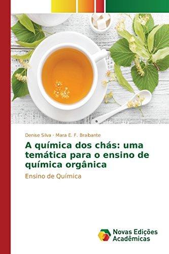 A qu????mica dos ch????s: uma tem????tica para o ensino de qu????mica org????nica (Portuguese Edition) by Silva Denise (2015-03-09)