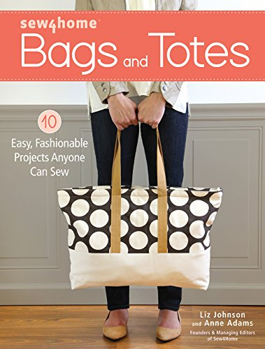 Sew4Home Bags and Totes: 10 Easy, Fashionable Projects Anyone Can Sew Sew Purse Pattern