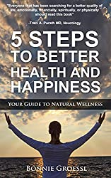 5 Steps to Better Health and Happiness: Your Guide to Natural Wellness