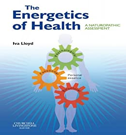 The Energetics of Health E-Book: A Naturopathic Assessment by [Lloyd, Iva]