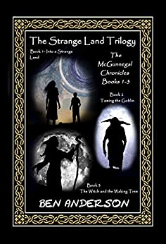 The Strange Land Trilogy: Books 1 - 3 of The McGunnegal Chronicles by [Anderson, Ben]