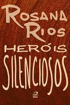 Heróis Silenciosos por [Rios, Rosana]