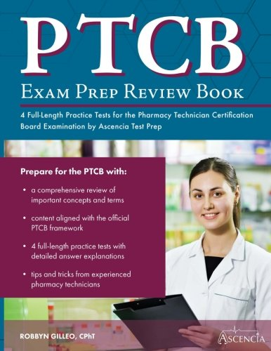 PTCB Exam Prep Review Book with Practice Test Questions: 4 Full-Length Practice Tests for the Pharmacy Technician Certification Board Examination by Ascencia Test Prep