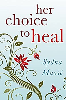 Her Choice to Heal: Finding Spiritual and Emotional Peace After Abortion by [Masse, Sydna]