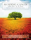 Avoiding Cancer One Day at a Time, Lynne Eldridge and David Borgeson, 1592981593