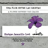 img - for Una flor entre las grietas * A Flower Between the Cracks (Spanish Edition) by Jaramillo Levi, Enrique (2012) Paperback book / textbook / text book