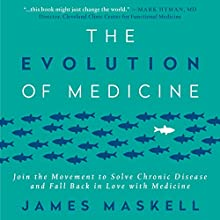 The Evolution of Medicine: Join the Movement to Solve Chronic Disease and Fall Back in Love with Medicine | Livre audio Auteur(s) : James Maskell Narrateur(s) : James Maskell