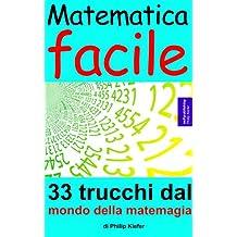 Matematica facile: 33 trucchi dal mondo della matemagia (Italian Edition)