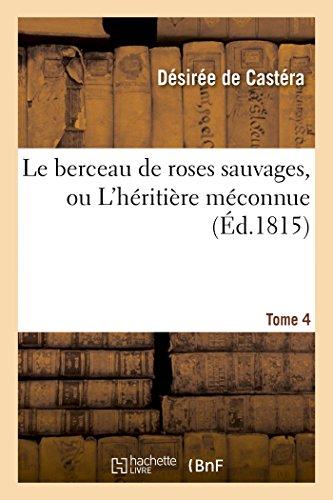 Le Berceau De Roses Sauvages, Ou L'héritière Méconnue. Tome 4 Litterature French Edition