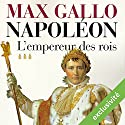 L'empereur des rois (Napoléon 3) Audiobook by Max Gallo Narrated by Jean-Marc Galéra