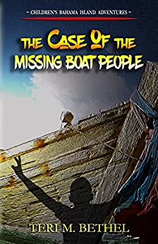 The Case of  the Missing Boat People: Historical Christian Fiction, Supernatural Exploits, Daring Adventure (Bahama Island Adventures) by [Bethel, Teri M.]