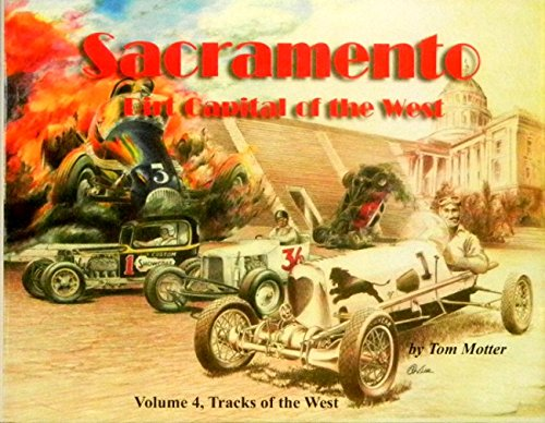 (SACRAMENTO; DIRT CAPITAL Of The WEST - A HISTORIC & COLLECTIBLE PHOTO STORY OF THE DIRT TRACK RACING IN THE WEST - West Capital Speedway, Hughes Stadium, Lazy J Speedway, Old Sacramento Fairgrounds, Cal-Expo Fairgrounds, Sportsman K-9 Park)