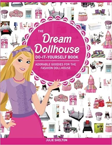 Book The Dream Dollhouse Do-It-Yourself Book: Adorable goodies for the fashion dollhouse by Ms Julie Ellen Shelton (2014-05-15)