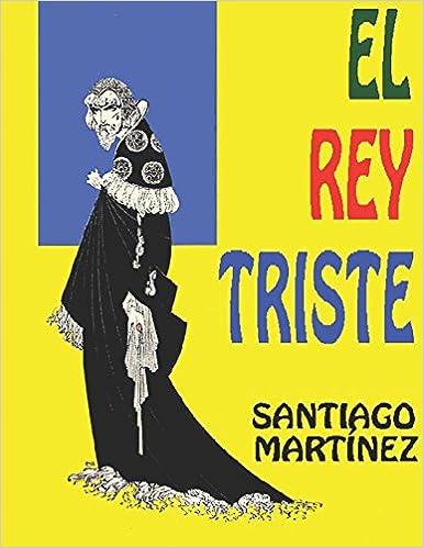 EL REY TRISTE: Historia de un rey que no sabía reir... (Spanish Edition): Santiago Martínez Concha, Santiago Martínez Delgado: 9781522082903: Amazon.com: ...