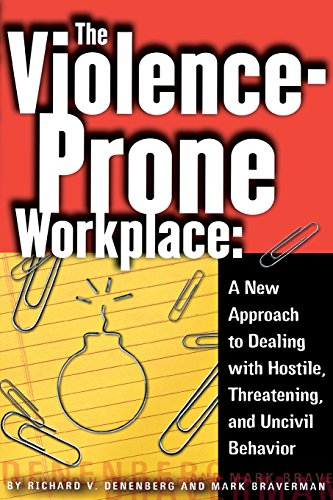 The Violence-Prone Workplace: A New Approach to Dealing with Hostile, Threatening, and Uncivil Behavior (Cornell Paperba
