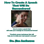 How to Create a Speech That Will Be Remembered | Jim Anderson