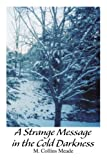 A Strange Message in the Cold Darkness, M. Meade, 0595313388