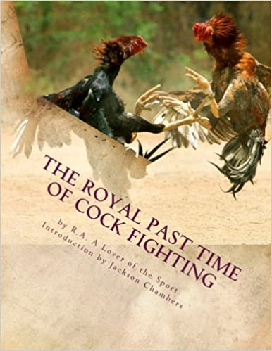 The Royal Past Time of Cock Fighting: Game Fowl Chickens Book 10