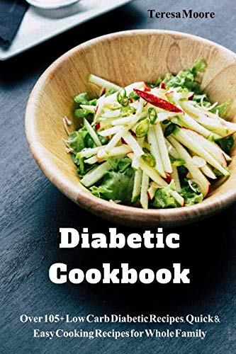 Diabetic Cookbook:  Over 105+ Low Carb Diabetic Recipes, Quick & Easy Cooking Recipes for Whole Family (Natural Food) by Teresa Moore