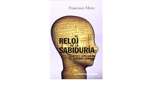 El reloj de la sabiduria / The clock of wisdom: Tiempos Y Espacios En El Cerebro Humano / Time and Space in the Human Brain (Alianza Ensayo) (Spanish ...