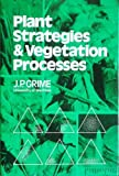 Plant Strategies and Vegetation Processes, John Philip Grime, 0471996955