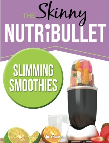 The Skinny NUTRiBULLET Slimming Smoothies Recipe Book: Delicious & Nutritious Calorie Counted Smoothies To Help You Lose Weight (Skinny Nutribullet Recipes)