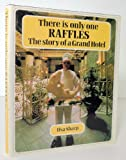 Front cover for the book THERE IS ONLY ONE RAFFLES: STORY OF A GRAND HOTEL by Ilsa Sharp