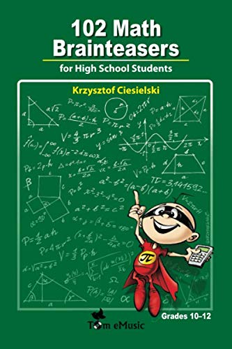 (102 Math Brainteasers for High School Students: Arithmetic, Algebra and Geometry Brain Teasers, Puzzles, Games and Problems with Solution (Nanook)