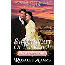 Mail Order Bride: Sweetheart of the Ranch: Sweet, Clean, Inspirational Western Historical Romance