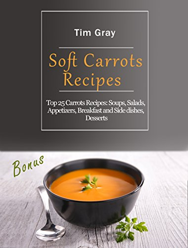 Salad Appetizer - Soft Carrots Recipes: Top 25 Carrots Recipes: Soups, Salads, Appetizers, Breakfast and Side dishes, Desserts